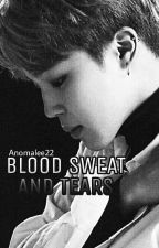 Blood Sweat and Tears [END] by Anomalee22