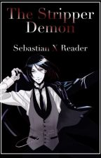 The Stripper Demon //Sebastian x Reader [SZÜNETEL] by RiseAndFreaky
