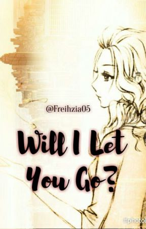 Will I Let You Go? by Freihzia05