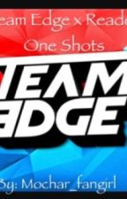 Team Edge Reader One Shots by mochar_fangirl