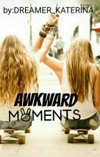 Awkward Moments by DREAMER_KATERINA