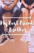 MY BEST FRIEND'S BROTHER ✔️ (Completed) by crazywriter1116