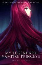 The Legendary Vampire Princess by tria_02