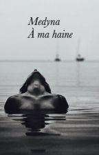 [2] Medyna - À ma haine. by Onikah_