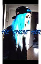 he chose her by xxxbandloverxxx
