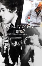 My Bully Or My Hero? by tragicwithcapitalT
