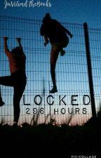 Locked -296 Hours #Wattys2017 by JuViAndTheBooks