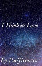 I Think Its Love by PaopieJ
