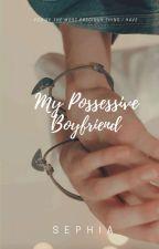 My Possessive Boyfriend by ahrayaa_