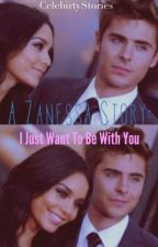 A Zanesaa Story: I Just Want To Be With You by CelebirtyStories
