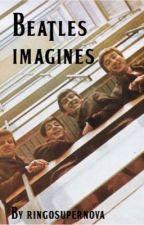The Beatles Imagines & Preferences [ON HIATUS BE BACK SOON] by ringosupernova