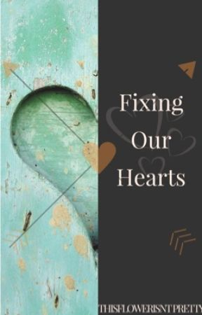 Fixing Our Hearts by ThisFlowerIsntPretty