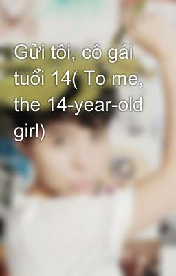 Đọc truyện Gửi tôi, cô gái tuổi 14( To me, the 14-year-old girl)