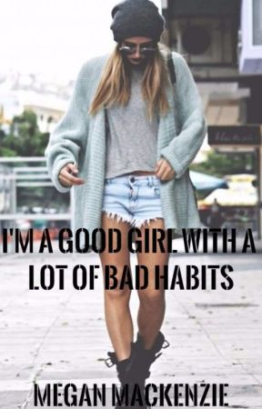I'm A Good Girl With A Lot Of Bad Habits by DivergentandWWEfan59