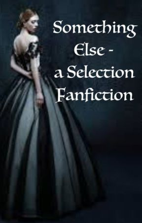 Something Else - a Selection Fanfiction by the-demelza-robins