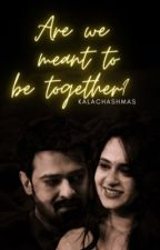 are we meant to be together? ; pranushka ✓  by kalachashmas