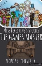 Miss Peregrine's Stories- The Games Master by peculiar_forever_x