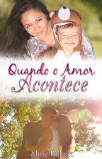 Quando o Amor Acontece by AlineRubert