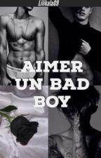 Aimer un bad boy  by lilikala09