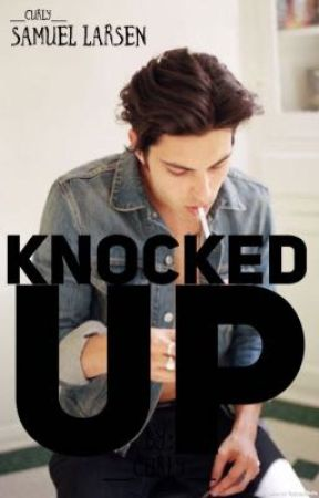 Knocked up ~~ Samuel Larsen by __Curly__