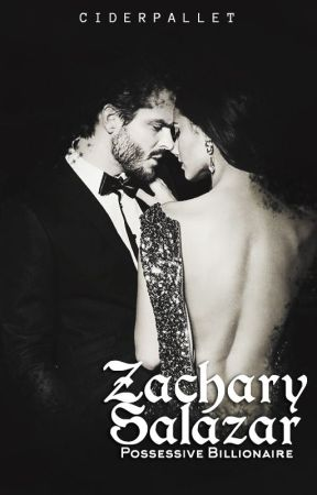 Possessive Billionaire: Zachary Salazar - Wattpad