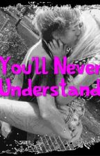 You'll never understand by K_Milks