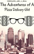The Adventures of A Pizza Delivery Girl by Mermaids_Are_4_Real