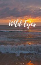 Wild Eyes | ••• (slow updates) by SheaStephanie