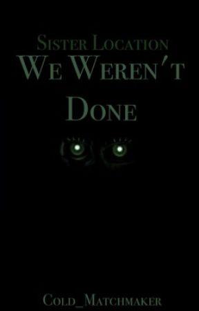 We Weren't Done (FNAF Sister Location) by Cold_Matchmaker