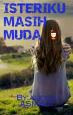 ISTERIKU MASIH MUDA 👧 by aleyya_2904