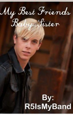 My Bestfriends BabySister (A Riker Lynch FanFiction) *ON HOLD*