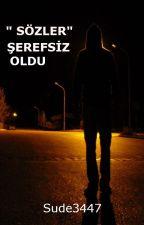 """""""SÖZLER"""" ŞEREFSİZ OLDU. (Tamamlandı.) by Sude3447"""