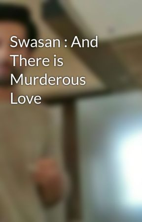 Swasan : And There is Murderous Love by Rsammie