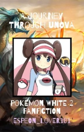 A Journey Through Unova (Pokemon White 2 Fanfiction) by Espeon_Lover101