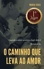O Caminho que Leva ao Amor by MariaDias059