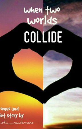 When Two Worlds Collide (A Romeo And Juliet Story) by psychotic_readerxoxo