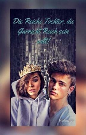 Die Reiche Tochter die Garnicht Reich Sein Will! by kira09051997