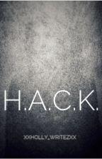H.A.C.K. by xXHolly_WritezXx