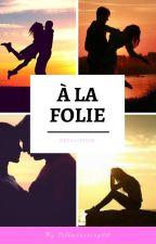 À la folie    2 Désillusions (Terminée) by Tellmeastory86