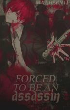 Forced To Be An Assassin (An Assassination Classroom Fanfic)  by Maaheen11