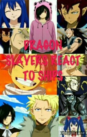 Dragon Slayers React To All The Ships by AnimeStoleMyHeart
