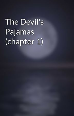 The Devil's Pajamas (chapter 1) by dcubias