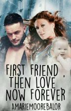 First Friend, Then Love, Now Forever  by AmarieMooreBalor