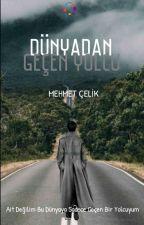 DÜNYADAN GEÇEN YOLCU (TAMAMLANDI)  by Mehmet_Celik27