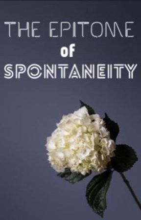 The Epitome of Spontaneity  by PllParadise