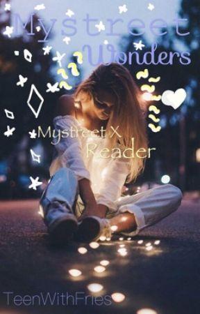 My street wonders.... mystreet x reader by PrettyFacewithLies