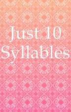 Just 10 Syllables by feather-ings