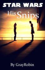Star Wars: His Snips by kkay998