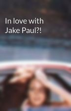 In love with Jake Paul?! by dorkyfangirl101