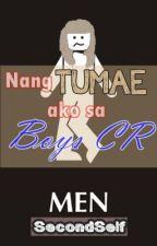 NANG TUMAE AKO SA BOYS CR (ONESHOT) by SecondSelf